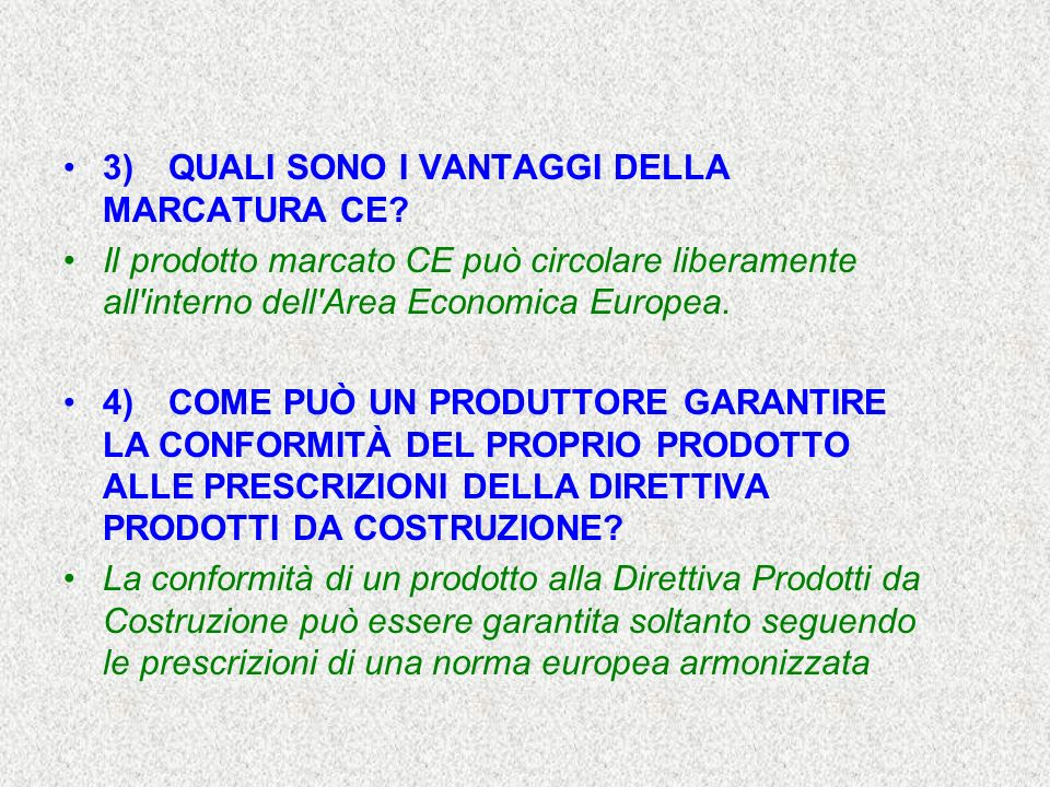 3)QUALI SONO I VANTAGGI DELLA MARCATURA CE? Il prodotto marcato CE può circolare liberamente all'interno dell'Area Economica Europea. 4)COME PUÒ UN PR