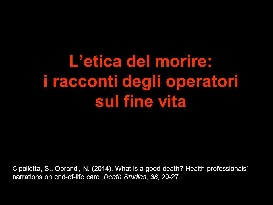 Letica del morire: i racconti degli operatori sul fine vita Cipolletta, S., Oprandi, N. (2014). What is a good death? Health professionals narrations