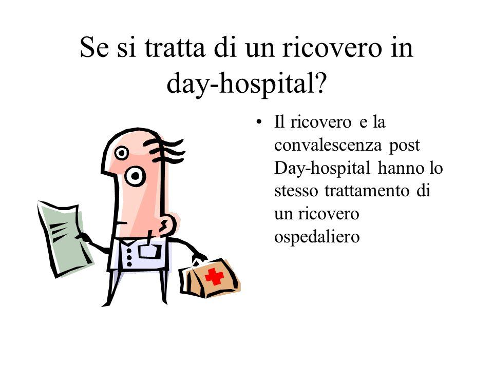 Se si tratta di un ricovero in day-hospital? Il ricovero e la convalescenza post Day-hospital hanno lo stesso trattamento di un ricovero ospedaliero