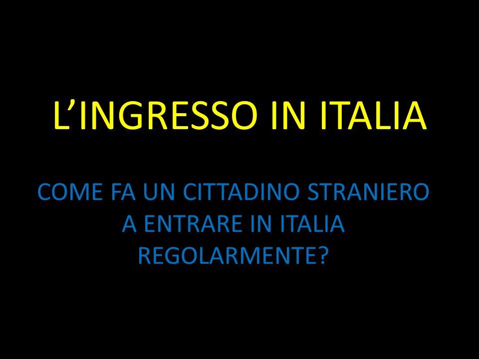 LINGRESSO IN ITALIA COME FA UN CITTADINO STRANIERO A ENTRARE IN ITALIA REGOLARMENTE?