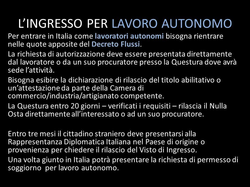 LINGRESSO PER LAVORO AUTONOMO Per entrare in Italia come lavoratori autonomi bisogna rientrare nelle quote apposite del Decreto Flussi. La richiesta d