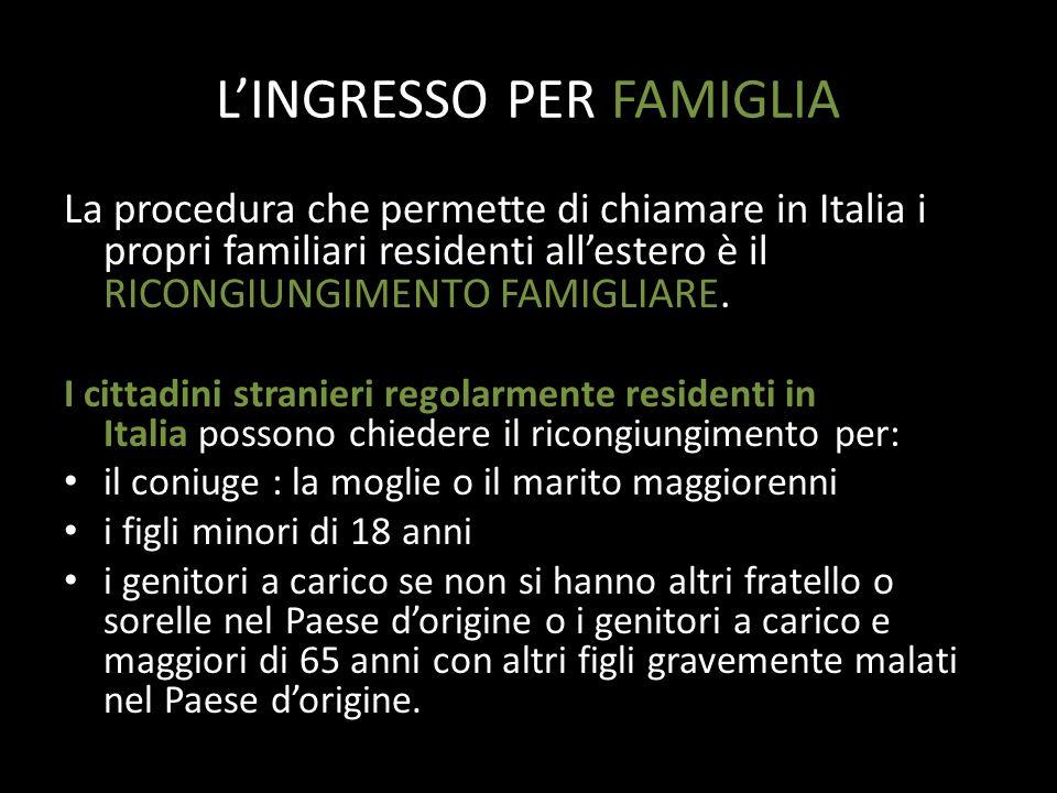 LINGRESSO PER FAMIGLIA La procedura che permette di chiamare in Italia i propri familiari residenti allestero è il RICONGIUNGIMENTO FAMIGLIARE. I citt