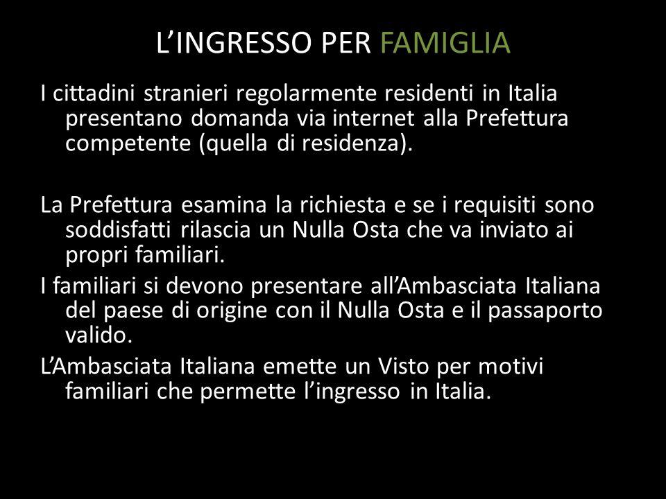 LINGRESSO PER FAMIGLIA I cittadini stranieri regolarmente residenti in Italia presentano domanda via internet alla Prefettura competente (quella di re