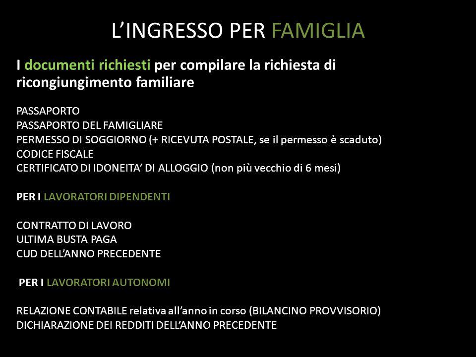 I documenti richiesti per compilare la richiesta di ricongiungimento familiare PASSAPORTO PASSAPORTO DEL FAMIGLIARE PERMESSO DI SOGGIORNO (+ RICEVUTA
