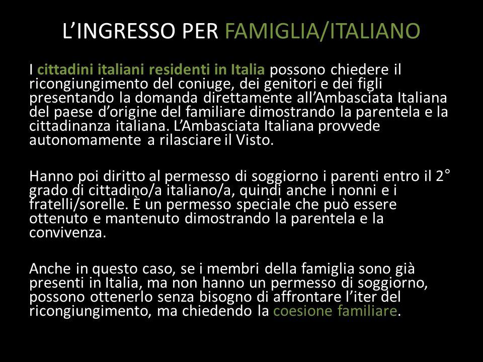 LINGRESSO PER FAMIGLIA/ITALIANO I cittadini italiani residenti in Italia possono chiedere il ricongiungimento del coniuge, dei genitori e dei figli pr