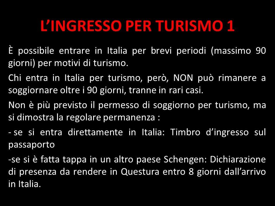 LINGRESSO PER TURISMO 1 È possibile entrare in Italia per brevi periodi (massimo 90 giorni) per motivi di turismo. Chi entra in Italia per turismo, pe
