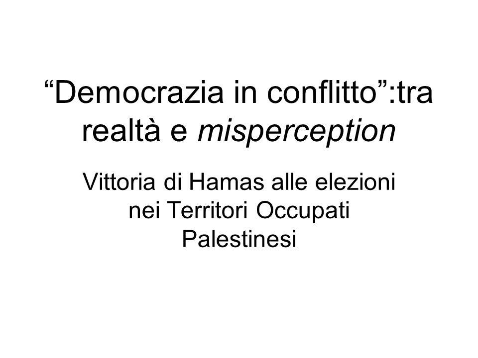 Democrazia in conflitto:tra realtà e misperception Vittoria di Hamas alle elezioni nei Territori Occupati Palestinesi
