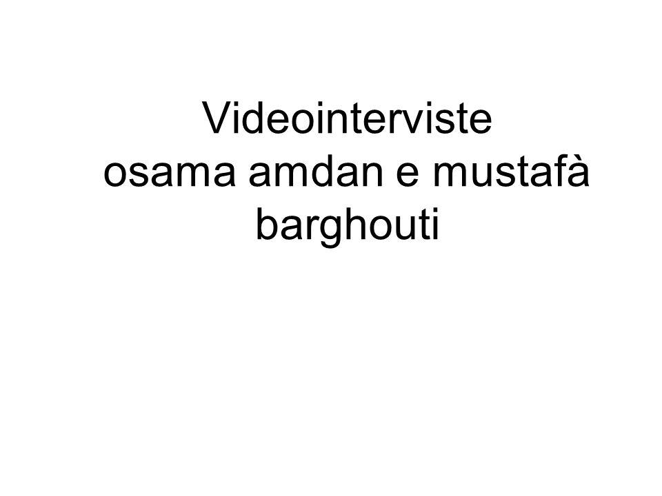 Videointerviste osama amdan e mustafà barghouti