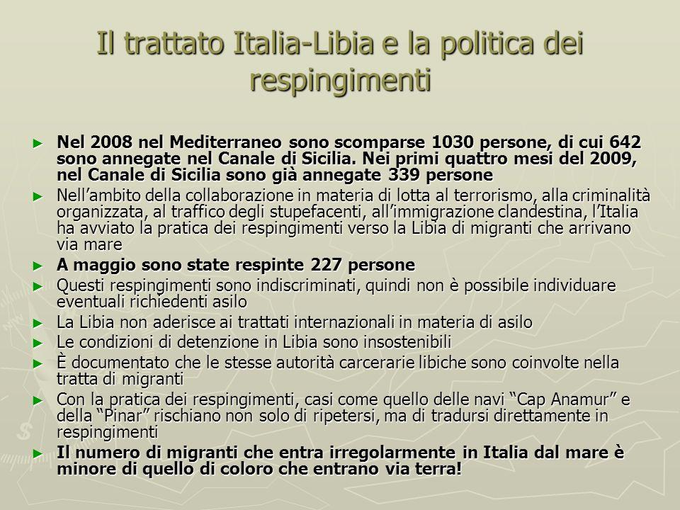 Il trattato Italia-Libia e la politica dei respingimenti Nel 2008 nel Mediterraneo sono scomparse 1030 persone, di cui 642 sono annegate nel Canale di Sicilia.