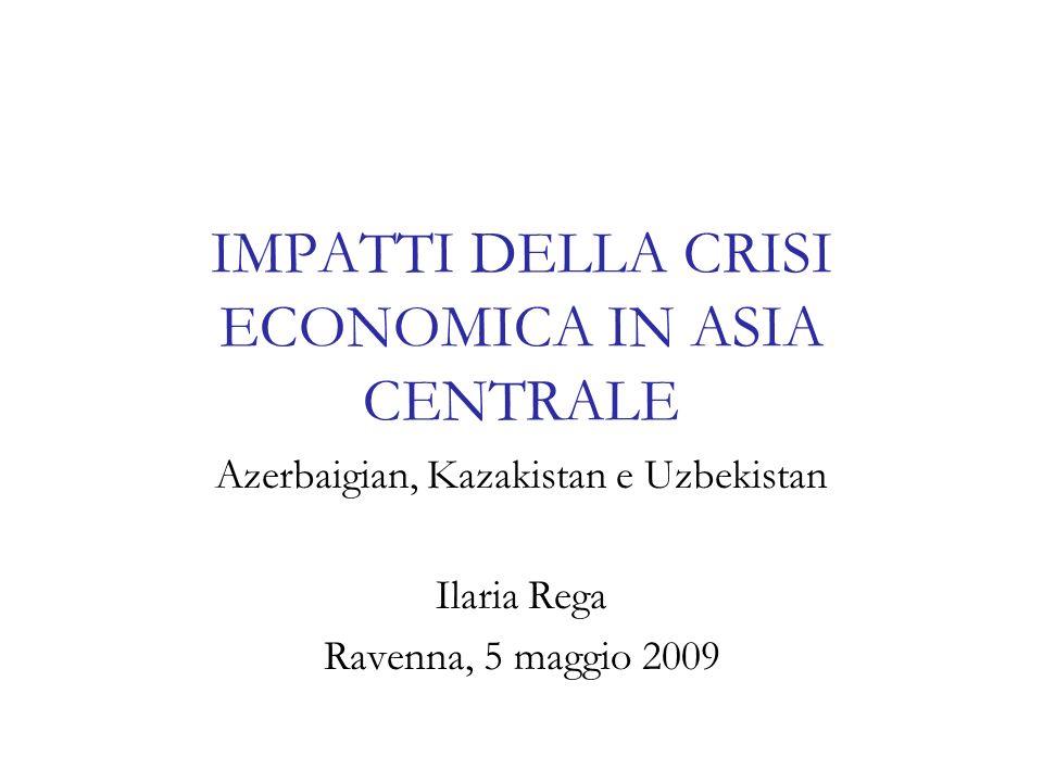 IMPATTI DELLA CRISI ECONOMICA IN ASIA CENTRALE Azerbaigian, Kazakistan e Uzbekistan Ilaria Rega Ravenna, 5 maggio 2009