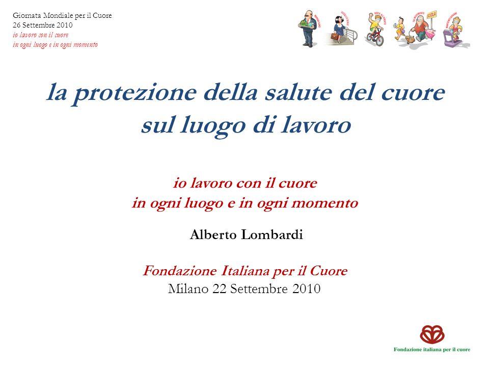 la protezione della salute del cuore sul luogo di lavoro io lavoro con il cuore in ogni luogo e in ogni momento Alberto Lombardi Fondazione Italiana p