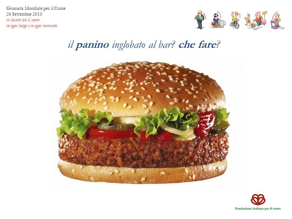 il panino inglobato al bar? che fare? Giornata Mondiale per il Cuore 26 Settembre 2010 io lavoro con il cuore in ogni luogo e in ogni momento