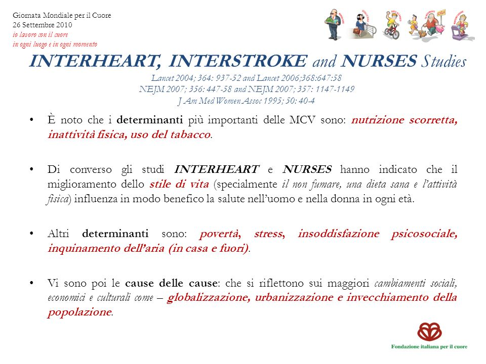 INTERHEART, INTERSTROKE and NURSES Studies Lancet 2004; 364: 937-52 and Lancet 2006;368:647:58 NEJM 2007; 356: 447-58 and NEJM 2007; 357: 1147-1149 J
