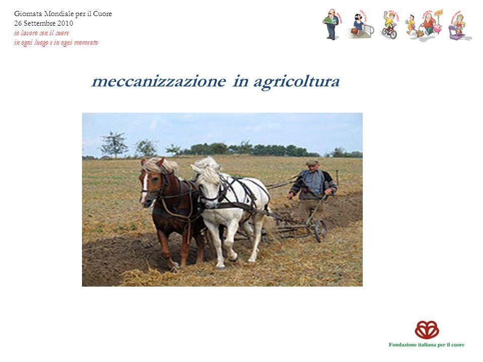 meccanizzazione in agricoltura Giornata Mondiale per il Cuore 26 Settembre 2010 io lavoro con il cuore in ogni luogo e in ogni momento