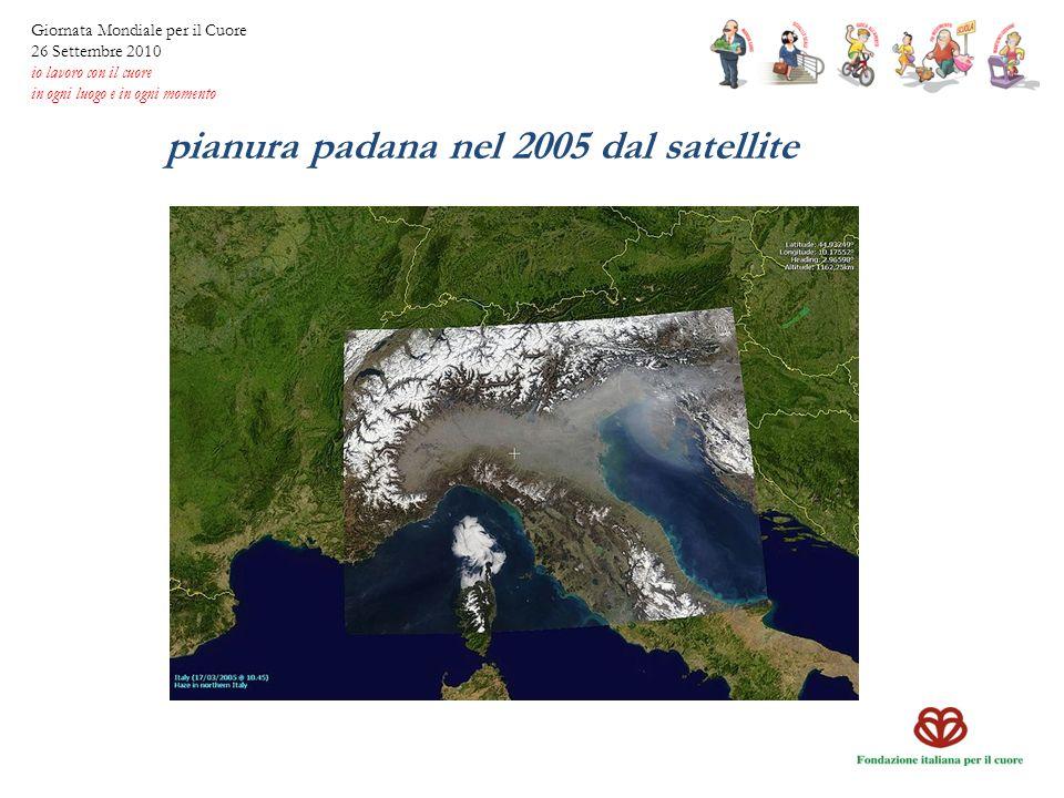 pianura padana nel 2005 dal satellite Giornata Mondiale per il Cuore 26 Settembre 2010 io lavoro con il cuore in ogni luogo e in ogni momento