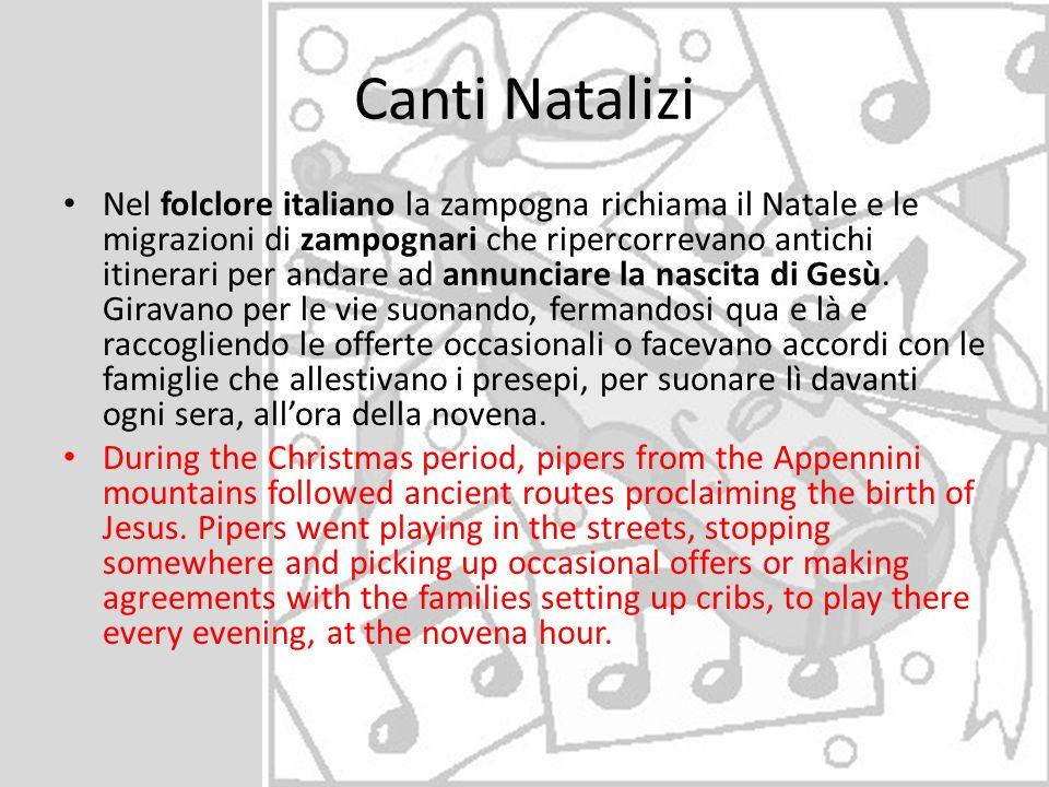 Canti Natalizi Nel folclore italiano la zampogna richiama il Natale e le migrazioni di zampognari che ripercorrevano antichi itinerari per andare ad a