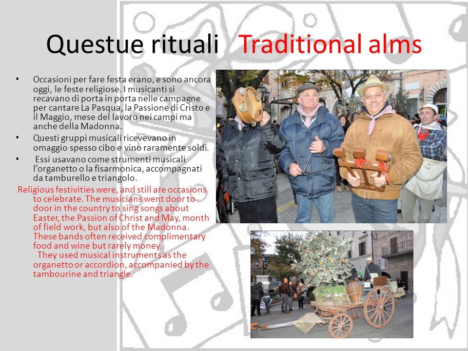 Questue rituali Traditional alms Occasioni per fare festa erano, e sono ancora oggi, le feste religiose. I musicanti si recavano di porta in porta nel