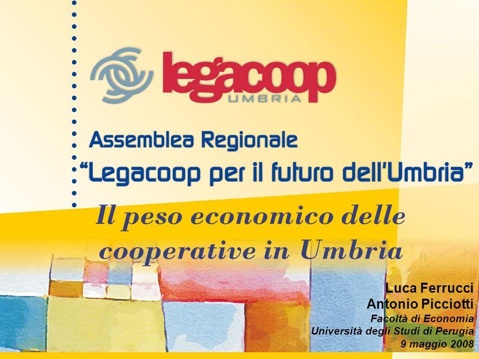 Il peso economico delle cooperative in Umbria Luca Ferrucci Antonio Picciotti Facoltà di Economia Università degli Studi di Perugia 9 maggio 2008