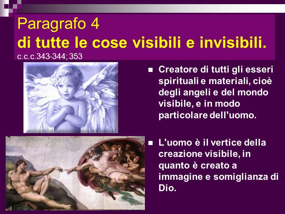 Paragrafo 4 di tutte le cose visibili e invisibili. c.c.c.343-344; 353 Creatore di tutti gli esseri spirituali e materiali, cioè degli angeli e del mo