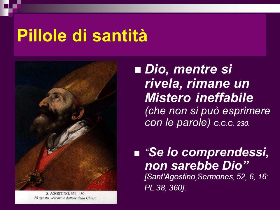 Pillole di santità Dio, mentre si rivela, rimane un Mistero ineffabile (che non si può esprimere con le parole) C.C.C. 230. Se lo comprendessi, non sa