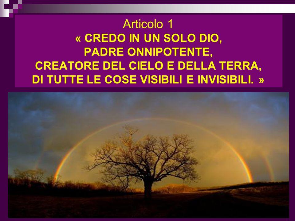Articolo 1 « CREDO IN UN SOLO DIO, PADRE ONNIPOTENTE, CREATORE DEL CIELO E DELLA TERRA, DI TUTTE LE COSE VISIBILI E INVISIBILI. » ritardo