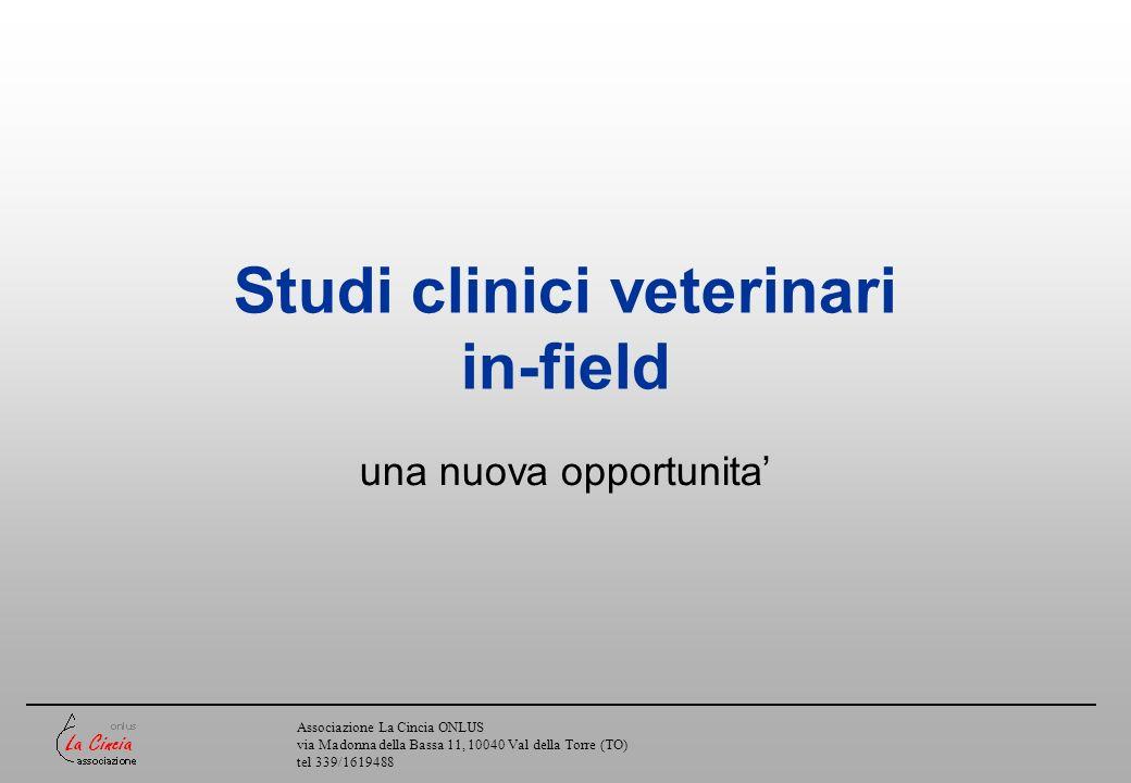 Associazione La Cincia ONLUS via Madonna della Bassa 11, 10040 Val della Torre (TO) tel 339/1619488 Studi clinici veterinari in-field una nuova opport