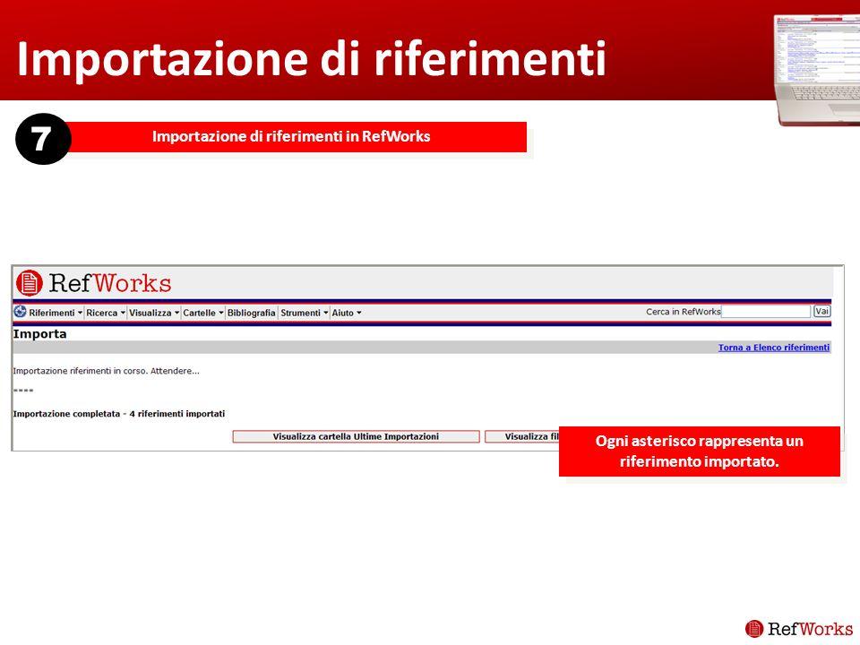 Importazione di riferimenti Importazione di riferimenti in RefWorks 7 Ogni asterisco rappresenta un riferimento importato.