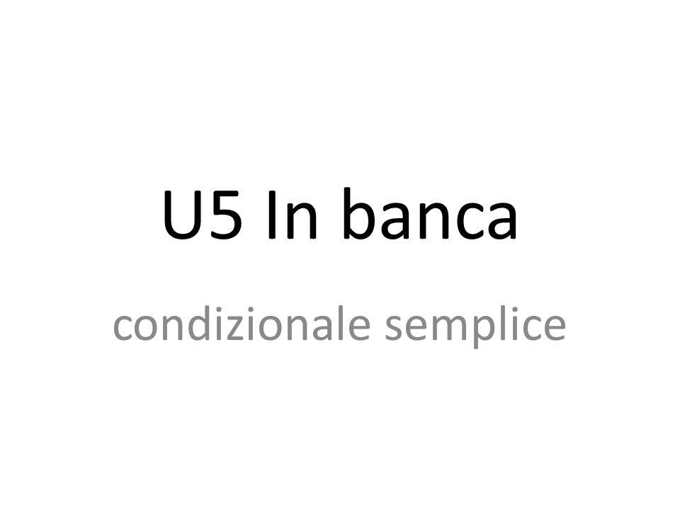 U5 In banca condizionale semplice