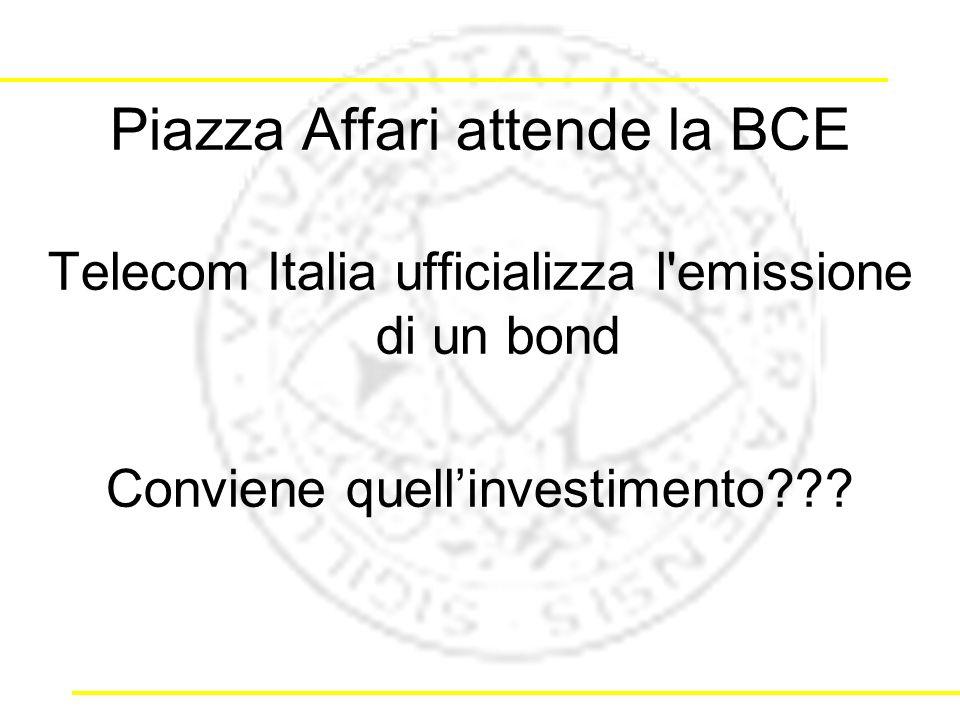 Piazza Affari attende la BCE Telecom Italia ufficializza l emissione di un bond Conviene quellinvestimento???