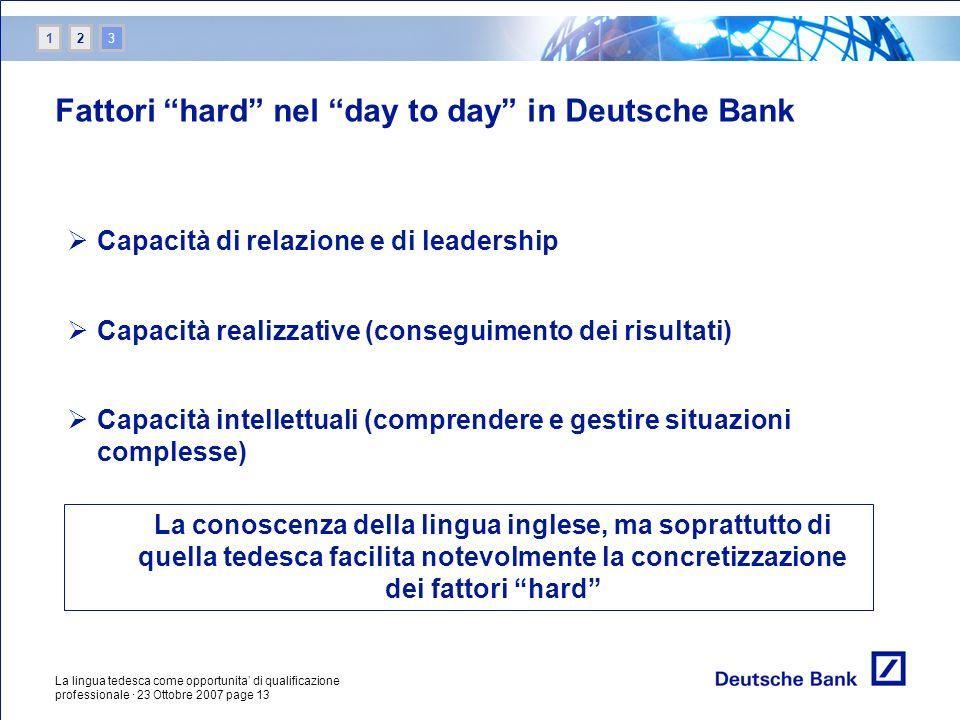 La lingua tedesca come opportunita di qualificazione professionale · 23 Ottobre 2007 page 13 Fattori hard nel day to day in Deutsche Bank Capacità di