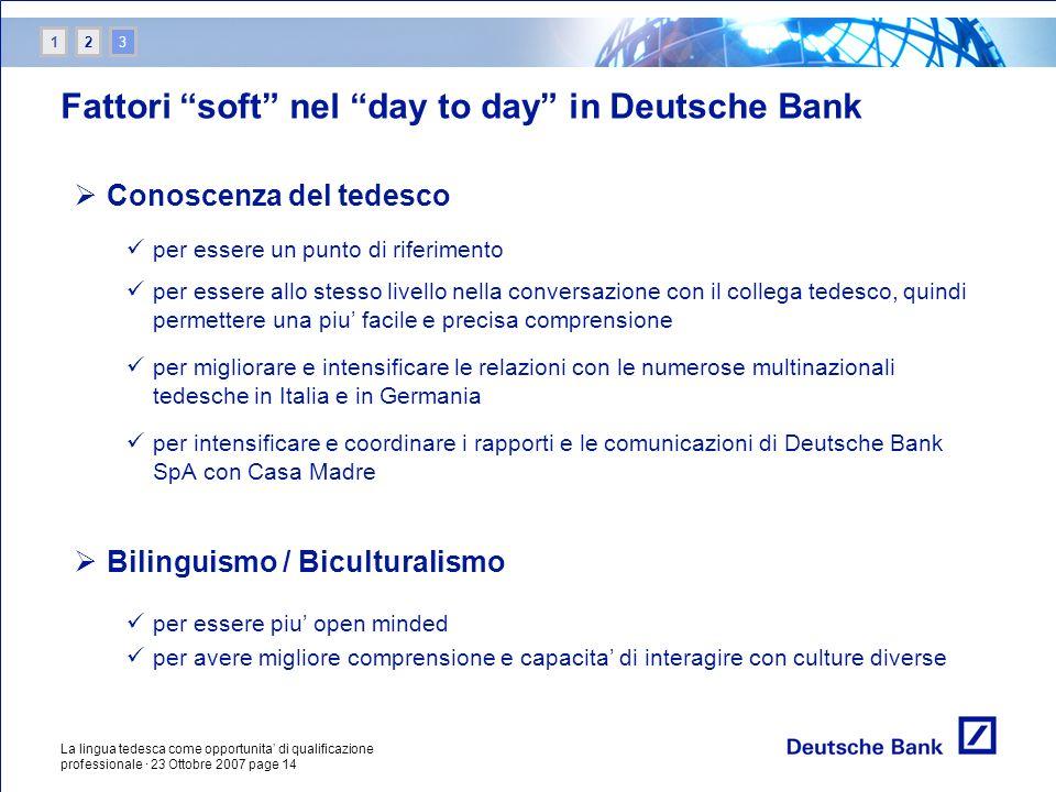 La lingua tedesca come opportunita di qualificazione professionale · 23 Ottobre 2007 page 14 Fattori soft nel day to day in Deutsche Bank Conoscenza d