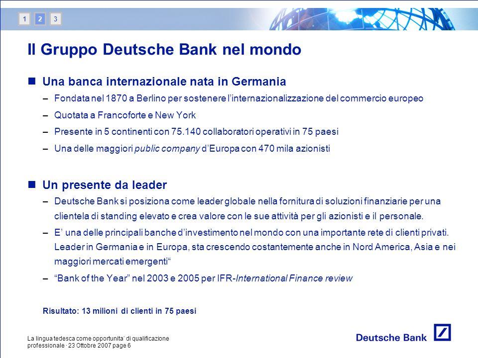La lingua tedesca come opportunita di qualificazione professionale · 23 Ottobre 2007 page 6 Il Gruppo Deutsche Bank nel mondo Una banca internazionale