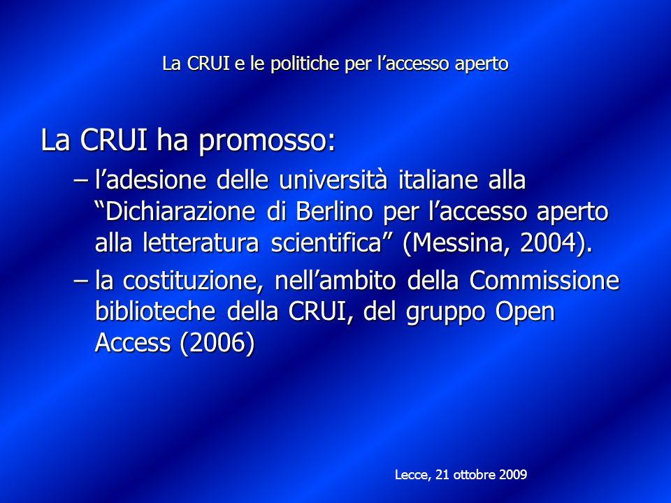 La CRUI e le politiche per laccesso aperto La CRUI ha promosso: –ladesione delle università italiane alla Dichiarazione di Berlino per laccesso aperto alla letteratura scientifica (Messina, 2004).
