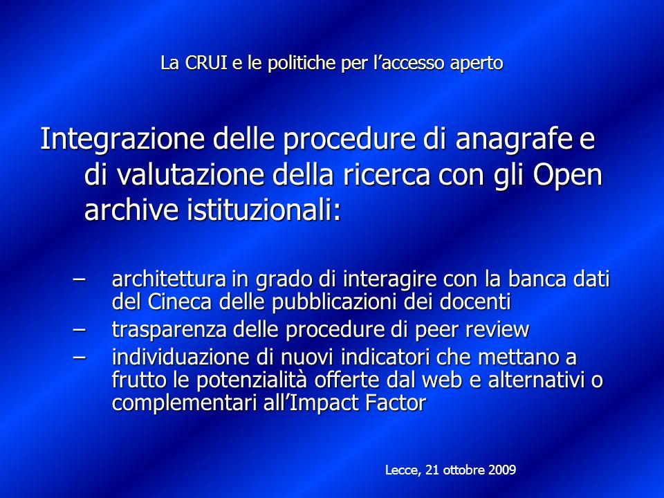 La CRUI e le politiche per laccesso aperto Integrazione delle procedure di anagrafe e di valutazione della ricerca con gli Open archive istituzionali: