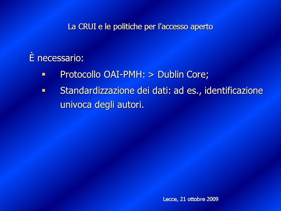 La CRUI e le politiche per laccesso aperto È necessario: Protocollo OAI-PMH: > Dublin Core; Protocollo OAI-PMH: > Dublin Core; Standardizzazione dei dati: ad es., identificazione univoca degli autori.