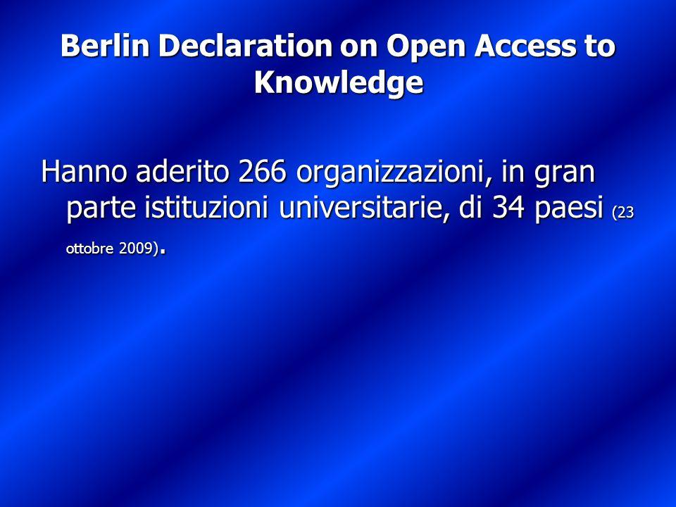 Berlin Declaration on Open Access to Knowledge Hanno aderito 266 organizzazioni, in gran parte istituzioni universitarie, di 34 paesi (23 ottobre 2009).
