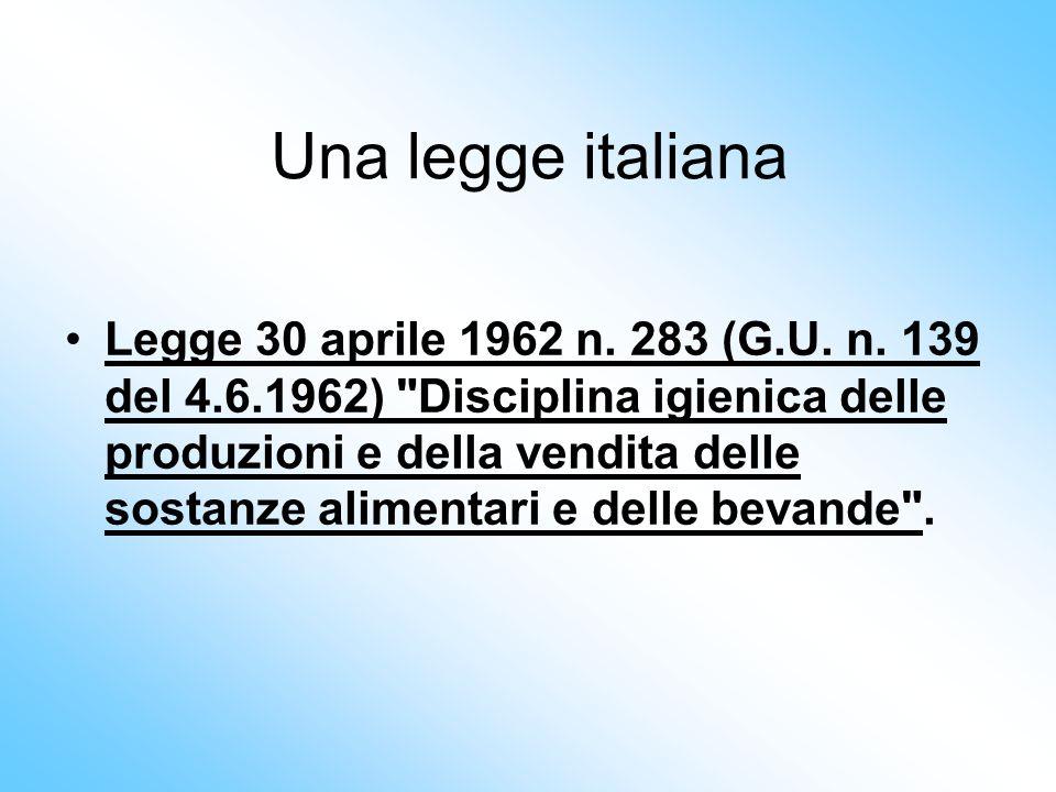 Una legge italiana Legge 30 aprile 1962 n. 283 (G.U. n. 139 del 4.6.1962)