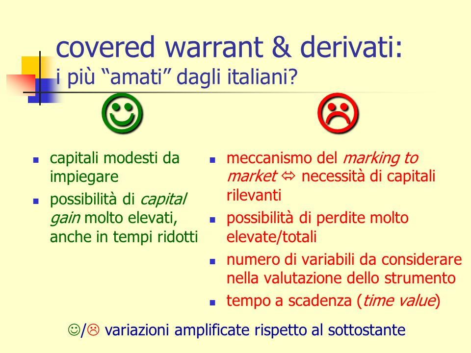 covered warrant & derivati: i più amati dagli italiani? capitali modesti da impiegare possibilità di capital gain molto elevati, anche in tempi ridott