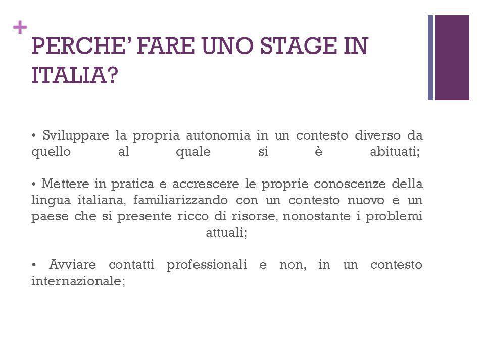 + PERCHE FARE UNO STAGE IN ITALIA? Sviluppare la propria autonomia in un contesto diverso da quello al quale si è abituati; Mettere in pratica e accre