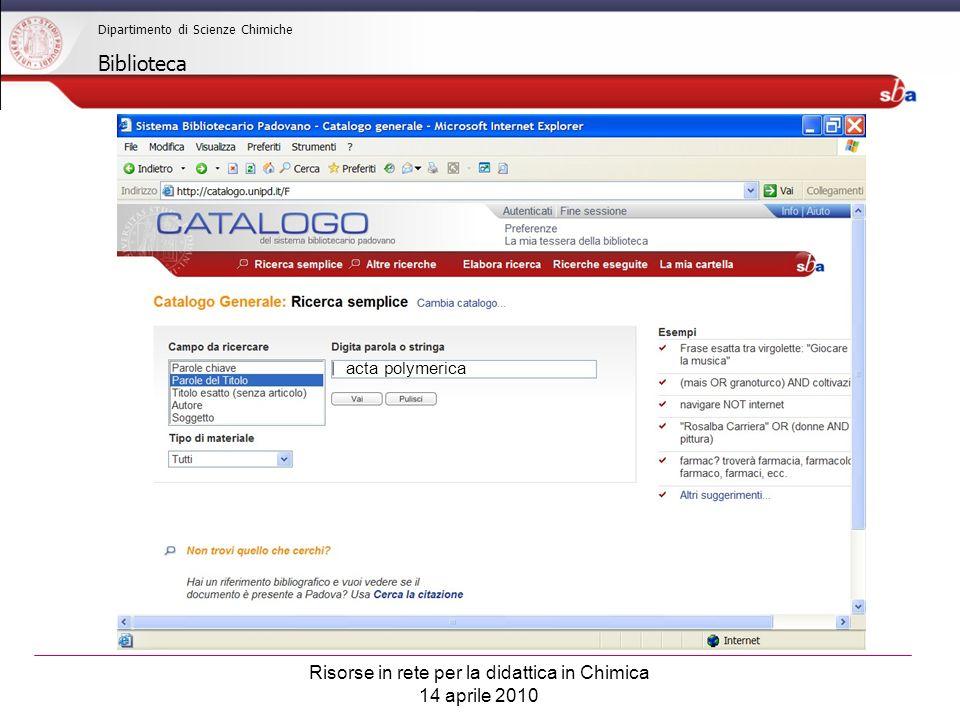 Risorse in rete per la didattica in Chimica 14 aprile 2010 Dipartimento di Scienze Chimiche Biblioteca acta polymerica