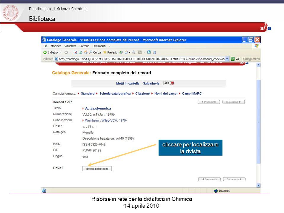 Risorse in rete per la didattica in Chimica 14 aprile 2010 Dipartimento di Scienze Chimiche Biblioteca cliccare per localizzare la rivista