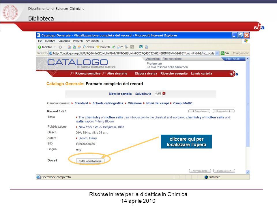 Risorse in rete per la didattica in Chimica 14 aprile 2010 Dipartimento di Scienze Chimiche Biblioteca cliccare qui per localizzare lopera