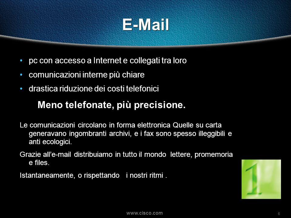 6 www.cisco.com E-Mail pc con accesso a Internet e collegati tra loro comunicazioni interne più chiare drastica riduzione dei costi telefonici Meno telefonate, più precisione.