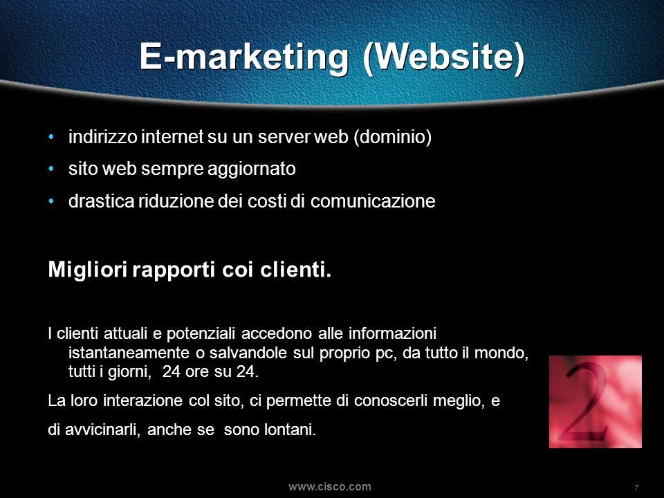 7 www.cisco.com E-marketing (Website) indirizzo internet su un server web (dominio) sito web sempre aggiornato drastica riduzione dei costi di comunicazione Migliori rapporti coi clienti.