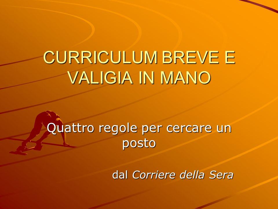 CURRICULUM BREVE E VALIGIA IN MANO Quattro regole per cercare un posto dal Corriere della Sera
