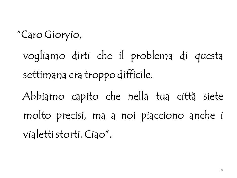 Caro Gioryio, vogliamo dirti che il problema di questa settimana era troppo difficile.