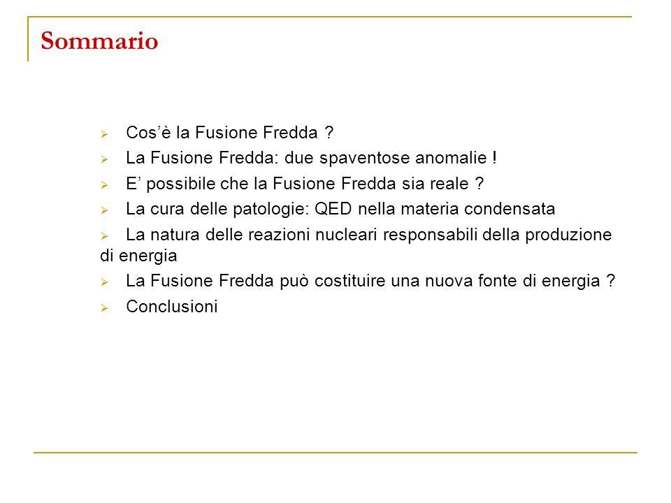 Sommario Cosè la Fusione Fredda ? La Fusione Fredda: due spaventose anomalie ! E possibile che la Fusione Fredda sia reale ? La cura delle patologie: