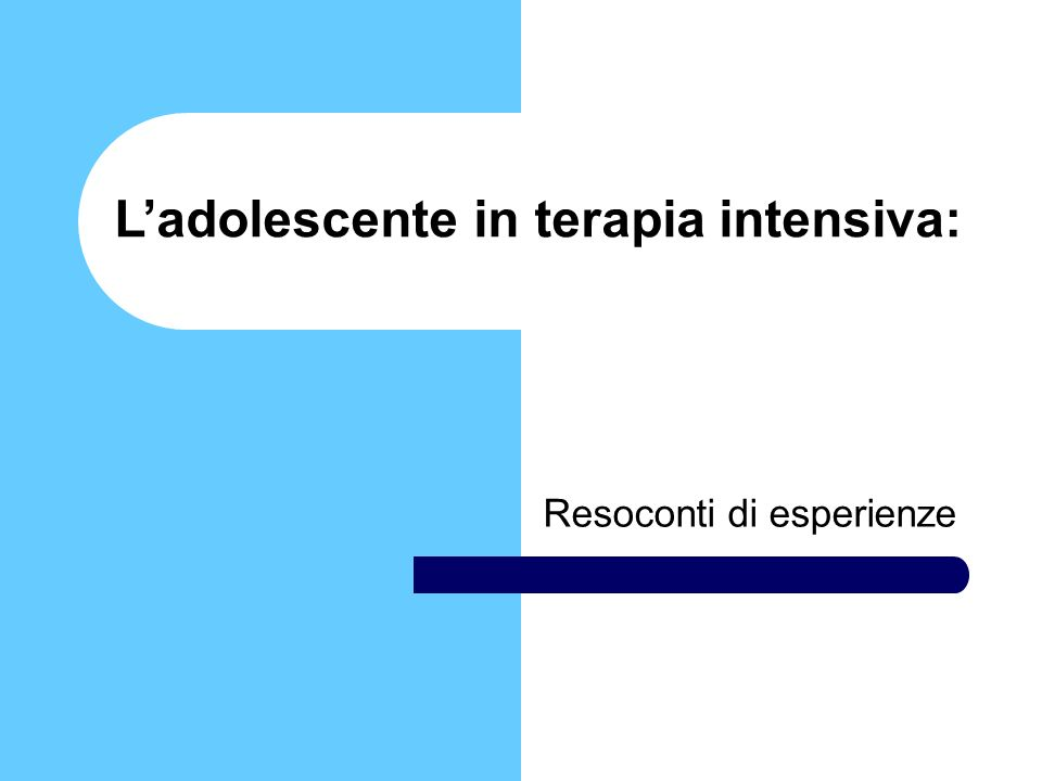 Problematiche adolescenziali durante la degenza in terapia intensiva Fragilità/Potenza Dipendenza/Autonomia Rapporto con il tempo