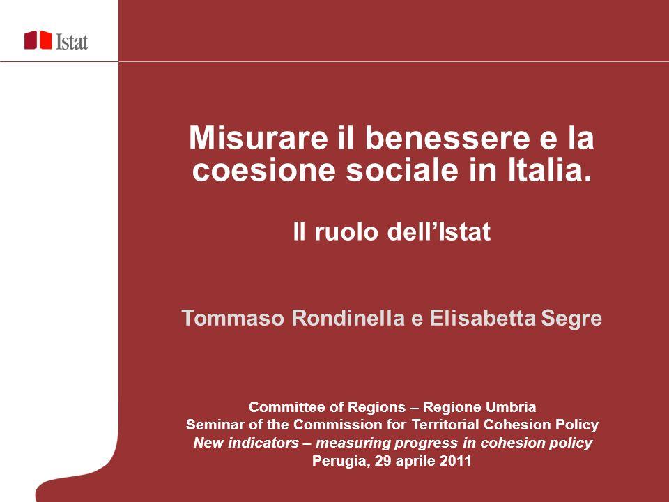 Tommaso Rondinella e Elisabetta Segre Misurare il benessere e la coesione sociale in Italia. Il ruolo dellIstat Committee of Regions – Regione Umbria
