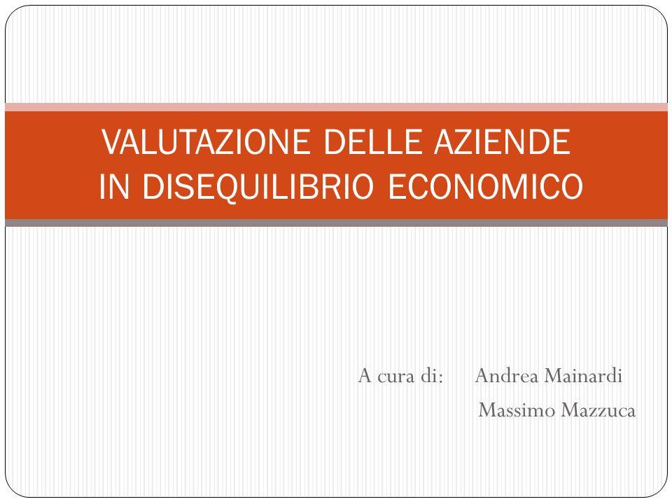 A cura di: Andrea Mainardi Massimo Mazzuca VALUTAZIONE DELLE AZIENDE IN DISEQUILIBRIO ECONOMICO
